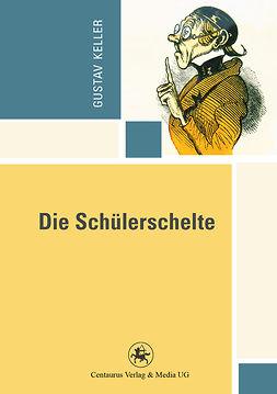 Keller, Gustav - Die Schülerschelte, ebook