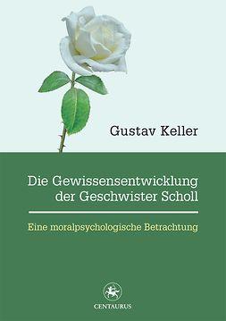 Keller, Gustav - Die Gewissensentwicklung der Geschwister Scholl, ebook