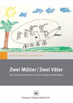 Kastirke, Nicole - Zwei Mütter / Zwei Väter, ebook
