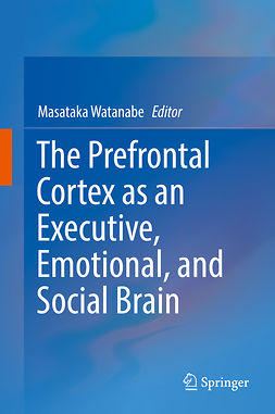 Watanabe, Masataka - The Prefrontal Cortex as an Executive, Emotional, and Social Brain, ebook