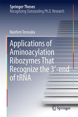 Terasaka, Naohiro - Applications of Aminoacylation Ribozymes That Recognize the 3′-end of tRNA, e-bok