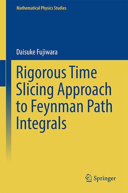 Fujiwara, Daisuke - Rigorous Time Slicing Approach to Feynman Path Integrals, ebook