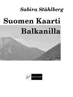 Ståhlberg, Sabira - Suomen Kaarti Balkanilla, ebook