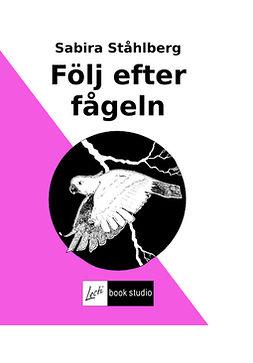 Ståhlberg, Sabira - Följ efter fågeln, ebook