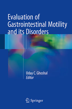Ghoshal, Uday C. - Evaluation of Gastrointestinal Motility and its Disorders, ebook