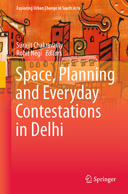 Chakravarty, Surajit - Space, Planning and Everyday Contestations in Delhi, ebook