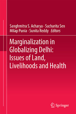 Acharya, Sanghmitra S. - Marginalization in Globalizing Delhi: Issues of Land, Livelihoods and Health, ebook