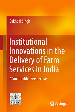 Singh, Sukhpal - Institutional Innovations in the Delivery of Farm Services in India, ebook