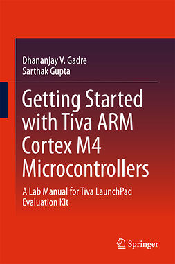 Gadre, Dhananjay V. - Getting Started with Tiva ARM Cortex M4 Microcontrollers, ebook