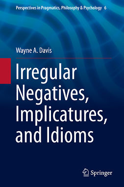 Davis, Wayne A. - Irregular Negatives, Implicatures, and Idioms, ebook