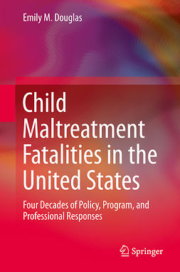 Douglas, Emily M. - Child Maltreatment Fatalities in the United States, ebook