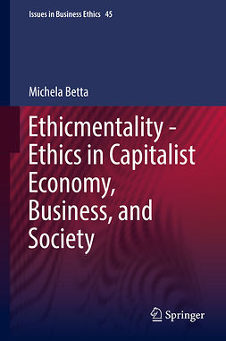 Betta, Michela - Ethicmentality - Ethics in Capitalist Economy, Business, and Society, ebook