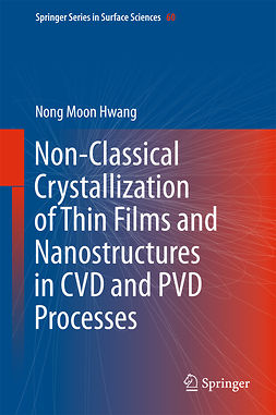 Hwang, Nong Moon - Non-Classical Crystallization of Thin Films and Nanostructures in CVD and PVD Processes, ebook