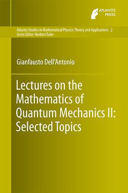 Dell'Antonio, Gianfausto - Lectures on the Mathematics of Quantum Mechanics II: Selected Topics, e-kirja