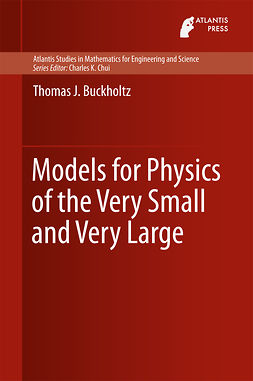Buckholtz, Thomas J. - Models for Physics of the Very Small and Very Large, ebook