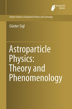 Sigl, Günter - Astroparticle Physics: Theory and Phenomenology, e-kirja
