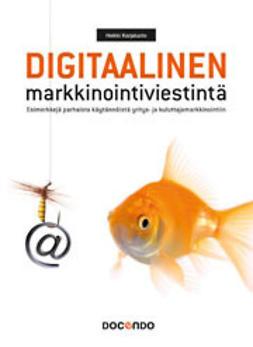 Karjaluoto, Heikki - Digitaalinen markkinointiviestintä – esimerkkejä parhaista käytännöistä yritys- ja kuluttajamarkkinointiin, e-kirja
