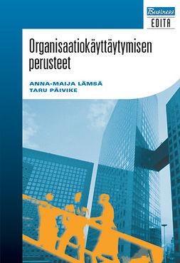 Lämsä, Anna-Maija - Organisaatiokäyttäytymisen perusteet, e-bok