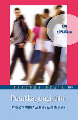 Kopakkala, Aku - Porukka, jengi, tiimi. Ryhmädynamiikka ja siihen vaikuttaminen, ebook
