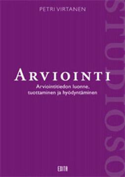 Virtanen, Petri - Arviointi - Arviointityön luonne, tuottaminen ja hyödyntäminen, e-bok