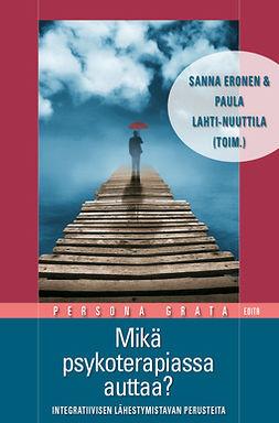 Eronen, Sanna - Mikä psykoterapiassa auttaa? Integratiivisen lähestymistavan perusteita, e-kirja