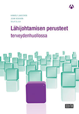 Lähijohtamisen perusteet terveydenhuollossa / Hannele Laaksonen, Jouni Niskanen, Seija Ollila