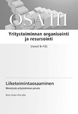 Liiketoimintaosaaminen : menestyvän yritystoiminnan perusta. Osa III : Yritystoiminnan organisointi ja resursointi (luvut 9-12)