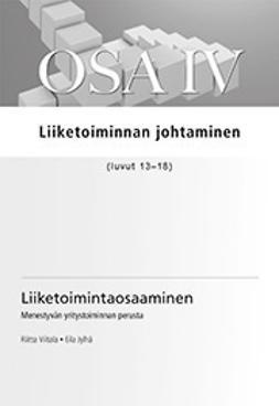 Viitala, Eila Jylhä Riitta - Liiketoimintaosaaminen. Osa IV Liiketoiminnan johtaminen (luvut 13 - 18), e-kirja