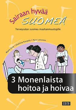 Kela, Maria - Sairaan hyvää suomea. Terveysalan suomea maahanmuuttajille. Osa 3, e-kirja
