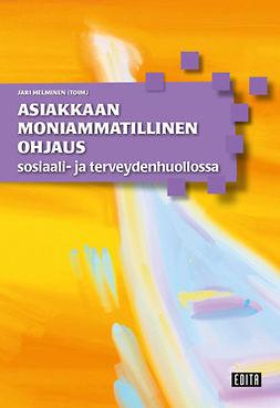 Helminen, Jari - Asiakkaan moniammatillinen ohjaus sosiaali- ja terveydenhuollossa, e-kirja