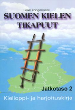 Kangasniemi, Heikki - Suomen kielen tikapuut : kielioppi- ja harjoituskirja : jatkotaso 2, e-kirja