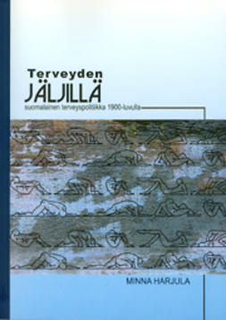 Harjula, Minna - Terveyden jäljillä: suomalainen terveyspolitiikka 1900-luvulla, e-kirja