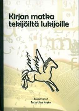 Kirjan matka tekijöiltä lukijoille : puheenvuoroja kotimaisen kaunokirjallisuuden luomisen ja lukemisen ehdoista 2000-luvulla