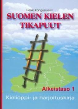Suomen kielen tikapuut. Alkeistaso 1; [... kuvat ... Päivi Rasinkangas ... Vilja Takalo] : kielioppi ja harjoituskirja