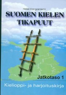 Kangasniemi, Heikki - Suomen kielen tikapuut: Kielioppi- ja harjoituskirja: Jatkotaso 1, e-kirja