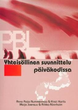 Joensuu, Maija - Yhteisöllinen suunnittelu päiväkodissa. Kehittämistrategiana ongelmaperustainen työssä oppiminen, e-kirja