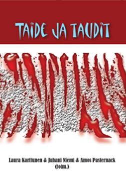 Karttunen, Laura  - Taide ja taudit: Tutkimusretkiä sairauden ja kulttuurin kosketuspinnoilla, e-kirja