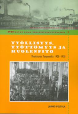 Työllisyys, työttömyys ja huolenpito: Yhteiskunta Tampereella 1928-1938