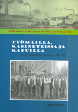Työmailla, kabineteissa ja kaduilla: Valta ja lamapolitiikka Tampereella 1928-1938