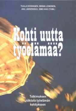 Heiskanen, Tuula - Kohti uutta työelämää? Tutkimuksen näköala työelämän kehitykseen, e-kirja