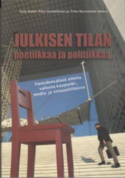 Julkisen tilan poetiikkaa ja politiikkaa : tieteidenvälisiä otteita vallasta kaupunki-, media- ja virtuaalitiloissa