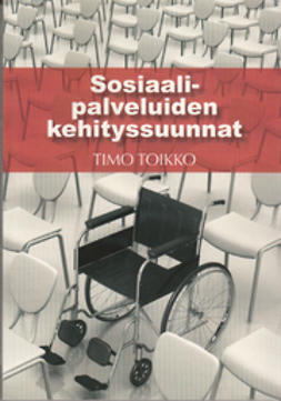 Toikko, Timo - Sosiaalipalveluiden kehityssuunnat, e-kirja