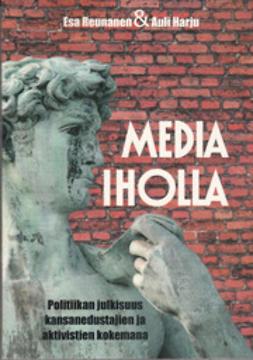 Harju, Auli - Media iholla: Politiikan julkisuus kansanedustajien ja aktivistien kokemana, e-kirja