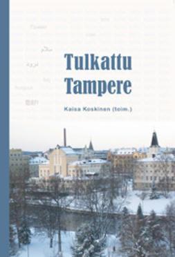 Kaisa, Koskinen - Tulkattu Tampere, e-kirja