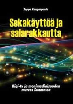 Kangaspunta, Seppo - Sekakäyttöä ja salarakkautta - Digi-tv ja monimediaisuuden murros Suomessa, e-kirja