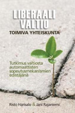 Harisalo, Risto - Liberaali valtio - toimiva yhteiskunta: Tutkimus valtiosta automaattisten sopeutumismekanismien edistäjänä, e-kirja