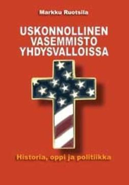 MarkkuRuotsila - Uskonnollinen vasemmisto yhdysvalloissa Historia, oppi ja politiikka, e-kirja