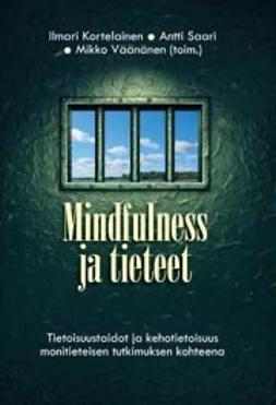 Kortelainen, Ilmari - Mindfulness ja tieteetTietoisuustaidot ja kehotietoisuus monitieteisen tutkimuksen kohteena, ebook