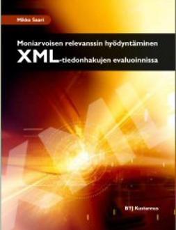 Saari, Mikko - Moniarvoisen relevanssin hyödyntäminen XML-tiedonhakujen evaluoinnissa, e-kirja
