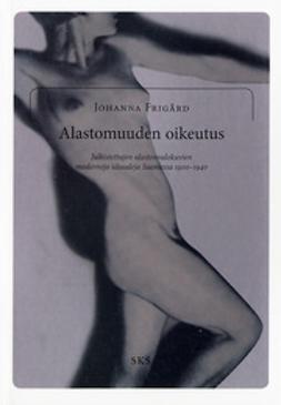 Frigård, Johanna - Alastomuuden oikeutus: Julkistettujen alastonvalokuvien moderneja ideaaleja Suomessa 1900-1940, e-kirja